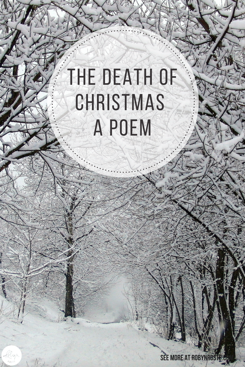 I wrote a poem The Death of Christmas as a project I created for a photography course a few years ago. It's a bit cynical but I hope you like it.