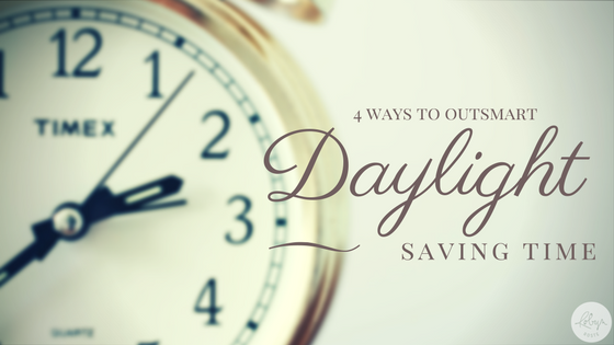 Four Ways to Outsmart Daylight Saving Time
